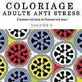 Coloriage Adulte Anti Stress: L'amour est tout et l'amour est tous: Volume 8 (Mandalas à Colorier)