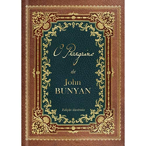 O Peregrino: Edição de luxo colorida e ilustrada com gravuras do original de 1890: Um dos maiores clássicos da literatura cristã