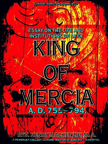 Essay on the Life and Institutions of Offa, King of Mercia, A.D. 755-794 (English Edition)
