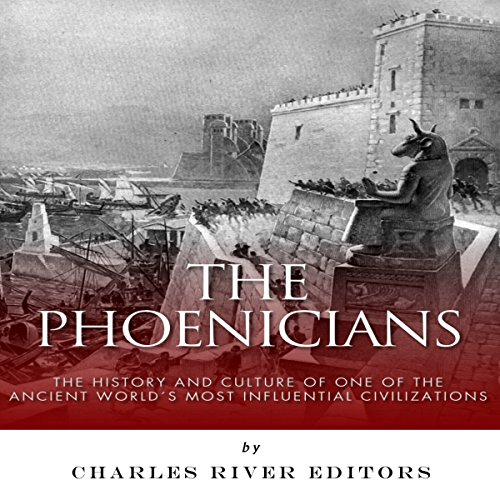 The Phoenicians: The History and Culture of One of the Ancient World's Most Influential Civilizations audiobook cover art