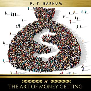 The Art of Money Getting Or, Golden Rules for Making Money                   By:                                                                                                                                 P. T. Barnum                               Narrated by:                                                                                                                                 Janet Paulson                      Length: 1 hr and 34 mins     6 ratings     Overall 5.0