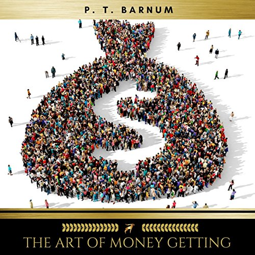 The Art of Money Getting Or, Golden Rules for Making Money cover art
