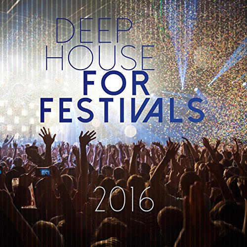 Deep House for Festivals 2016 [Explicit]