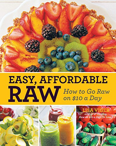 RAW FOOD BOOK: Easy, Affordable Raw: How to Go Raw on $10 a Day
