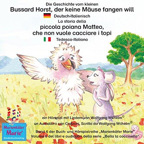 Die Geschichte vom kleinen Bussard Horst, der keine Mäuse fangen will: Deutsch-Italienisch / La storia della poiana Matteo che non vuole cacciare i topi: Tedesco-Italiano cover art