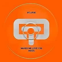Makes Me Love You Mixes