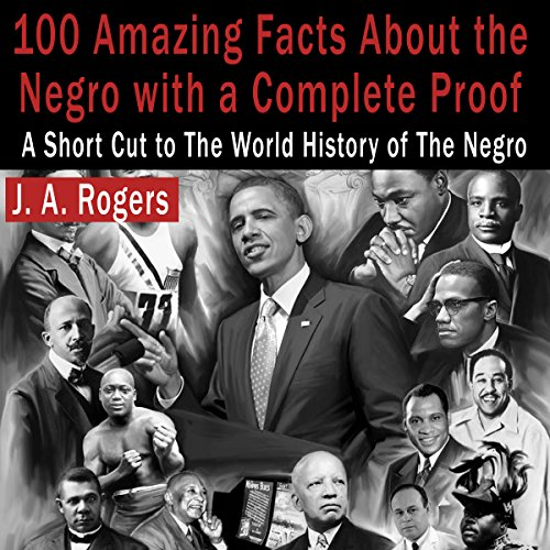 100 Amazing Facts About the Negro with Complete Proof audiobook cover art