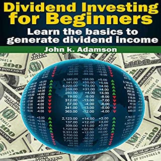 Dividend Investing for Beginners: Learn the Basics to Generate Dividend Income                   By:                                                                                                                                 John K. Adamson                               Narrated by:                                                                                                                                 Luke Penner                      Length: 56 mins     Not rated yet     Overall 0.0