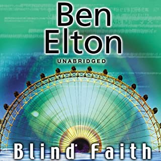 Blind Faith                   By:                                                                                                                                 Ben Elton                               Narrated by:                                                                                                                                 Glen McCready                      Length: 10 hrs and 7 mins     25 ratings     Overall 4.6