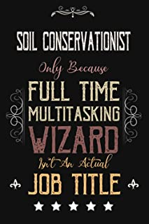 Soil Conservationist Only Because Full Time Multitasking Wizard Isn't An Actual Job Title: Funny Appreciation ,Thank You ,...