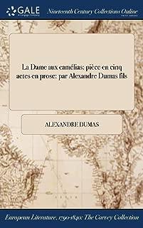 La Dame aux camélias: pièce en cinq actes en prose: par Alexandre Dumas fils (French Edition)