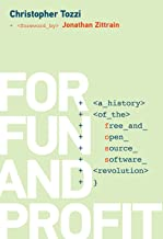 For Fun and Profit: A History of the Free and Open Source Software Revolution (History of Computing)