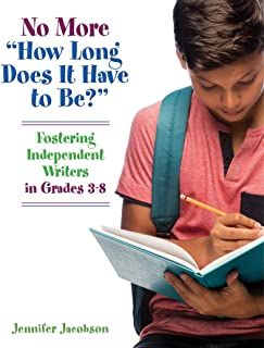"""No More """"How Long Does it Have to Be?: Fostering Independent Writers in Grades 3-8"""