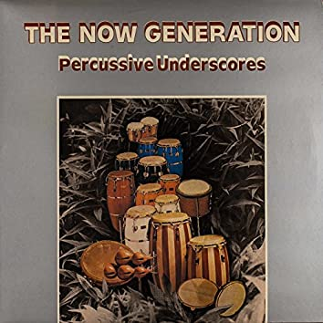 The Now Generation: Percussive Underscores