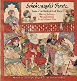 Scheherazade s Feasts: Foods of the Medieval Arab World