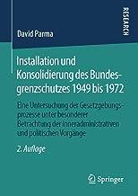 Installation und Konsolidierung des Bundesgrenzschutzes 1949 bis 1972: Eine Untersuchung der Gesetzgebungsprozesse unter b...
