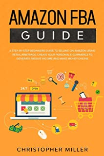 Amazon FBA Guide: A step-by-step beginners guide to Selling on Amazon using Retail Arbitrage. Create your Personal e-Comme...