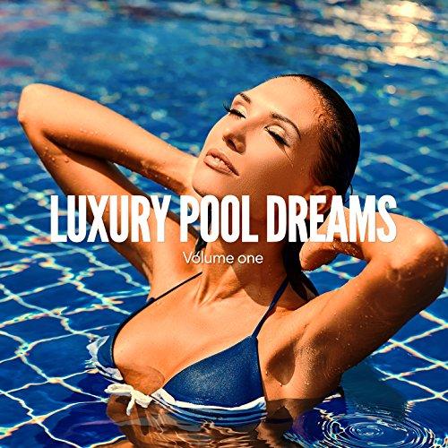 Luxury Pool Dreams, Vol. 1 (Summer Chilling Pool Beats)