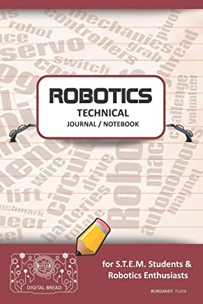 Robotics Technical Journal Notebook - For Stem Students & Robotics Enthusiasts: Build Ideas, Code Plans, Parts List, Troubleshooting Notes, Competition Results, Meeting Minutes, Burgandy Gplain