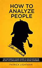 How to Analyze People: Uncover Sherlock Holmes' Secrets to Analyze Anyone on the Spot. Accompanied by DIY social-mastery experiments. (How to analyze people like Sherlock)