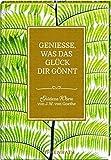 Genieße, was das Glück dir gönnt: Goldene Worte von J.W. von Goethe - Johann Wolfgang von Goethe