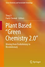 """Plant Based """"Green Chemistry 2.0"""": Moving from Evolutionary to Revolutionary (Green Chemistry and Sustainable Technology)"""