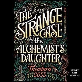 The Strange Case of the Alchemist's Daughter                   By:                                                                                                                                 Theodora Goss                               Narrated by:                                                                                                                                 Kate Reading                      Length: 13 hrs and 38 mins     92 ratings     Overall 4.4