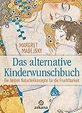 Das alternative Kinderwunschbuch: Die besten Naturheilkonzepte für die Fruchtbarkeit
