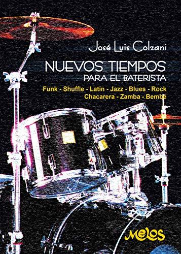 Nuevos tiempos para el baterista: Funk – Shuffle – Latin – Jazz – Blues – Rock – Chacarera – Zamba – Bembé (Batería y percusión - Como tocar - Método nº 3)