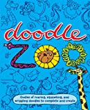 Doodle Zoo: Oodles of Roaring, Squawking, and Wriggling Doodles to Complete and Create