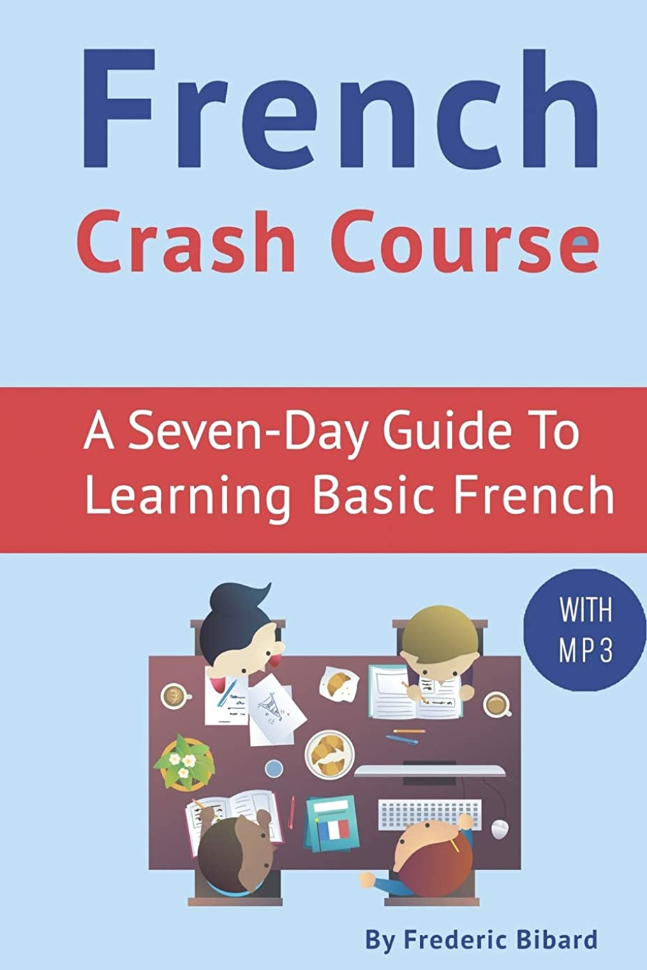 会計段落毎回French Crash Course: A Seven-Day Guide to Learning Basic French (with audio download) (How To Learn French)