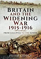Britain and the Widening War, 1915-1916: From Gallipoli to the Somme