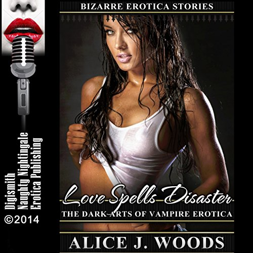 Love Spells Disaster: The Dark Arts of Vampire Erotica     Bizarre Erotica Stories, Book 5              By:                                                                                                                                 Alice J. Woods                               Narrated by:                                                                                                                                 Layla Dawn                      Length: 32 mins     4 ratings     Overall 3.5