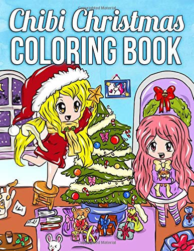 Chibi Christmas Coloring Book: A Kawaii Coloring Book with Cute Anime  Girls, Adorable Manga Characters, and Festive Fantasy Scenes for the  Holiday ...