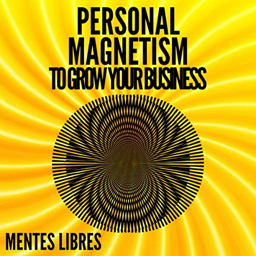 Couverture de Personal Magnetism to Grow Your Business!