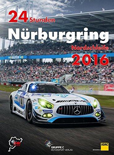 24h Rennen Nürburgring. Offizielles Jahrbuch zum 24 Stunden Rennen auf dem Nürburgring 2016 (Jahrbuch 24 Stunden Nürburgring Nordschleife)