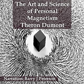 The Art and Science of Personal Magnetism                   By:                                                                                                                                 Theron Dumont                               Narrated by:                                                                                                                                 Barry J Peterson                      Length: 3 hrs and 19 mins     1 rating     Overall 5.0