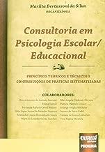 Consultoria em Psicologia Escolar-educacional: Principios Teoricos e Tecnicos e Contribuicoes de Praticas Sistematizadas