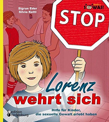 Lorenz wehrt sich - Hilfe für Kinder, die sexuelle Gewalt erlebt haben (SOWAS! Band 5)