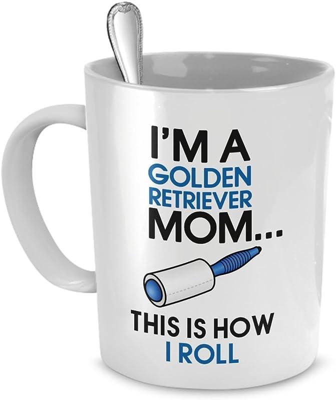 Golden Retriever Mug I M A Golden Retriever Mom This Is How I Roll Golden Retriever Coffee Mug Golden Retriever Mom