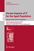 Human Aspects of IT for the Aged Population. Aging, Design and User Experience: Third International Conference, ITAP 2017, Held as Part of HCI International ... Notes in Computer Science Book 10297)