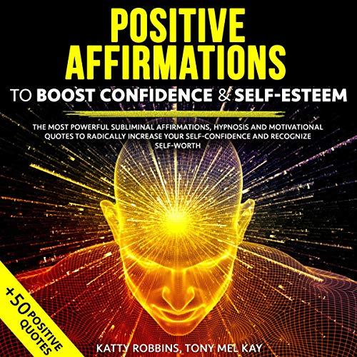 Couverture de Positive Affirmations to Boost Confidence & Self-Esteem
