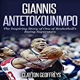 Giannis Antetokounmpo: The Inspiring Story of One of Basketball's Rising Superstars - Clayton Geoffreys