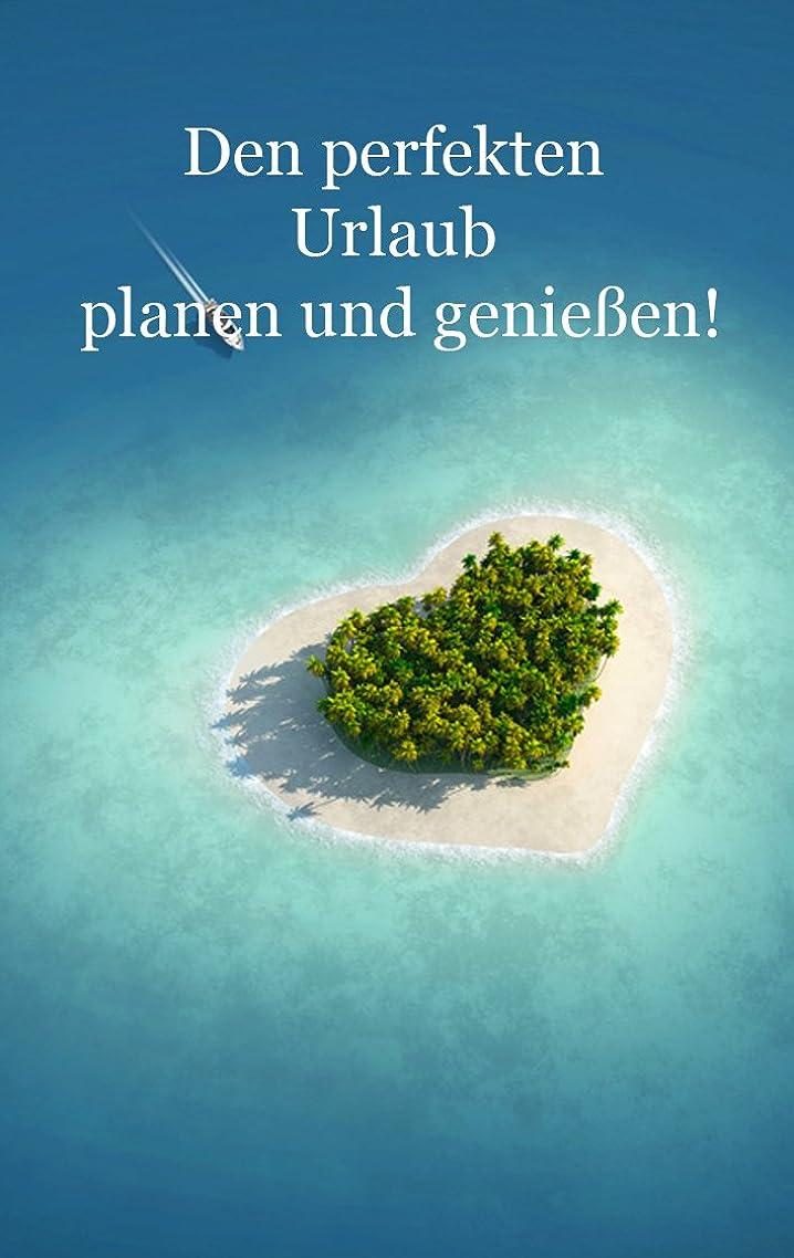 治世揃えるハドルDen perfekten Urlaub planen und genie?en! (German Edition)