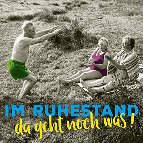 Im Ruhestand da geht noch was!: Aufstellbuch mit nostalgischen Bildern und lustigen Sprüchen