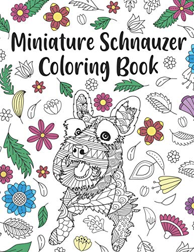 Miniature Schnauzer Coloring Book: A Cute Adult Coloring Books for Mini Schnauzer Owner, Best Gift for Dog Lovers