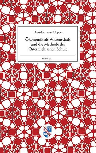 Ökonomik als Wissenschaft und die Methode der Österreichischen Schule (Mises.at)