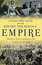 Beyond the Reach of Empire: Wolseley's Failed Campaign to save Gordon and Khartoum