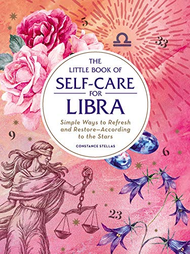 The Little Book Of Self-Care For Libra: Simple Ways To Refresh And Restore_According To The Stars (Astrology Self-Care)