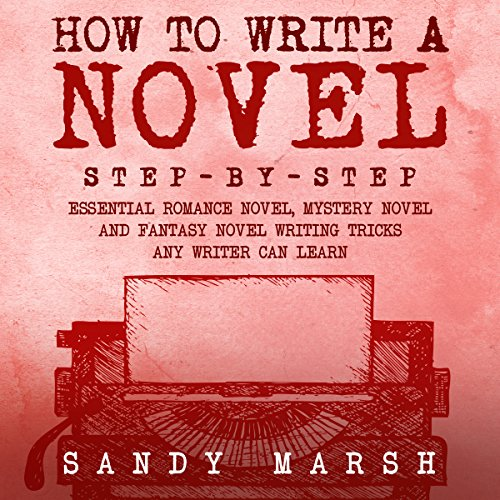 How to Write a Novel: Step-by-Step | Essential Romance Novel, Mystery Novel and Fantasy Novel Writing Tricks Any Writer Can Learn audiobook cover art